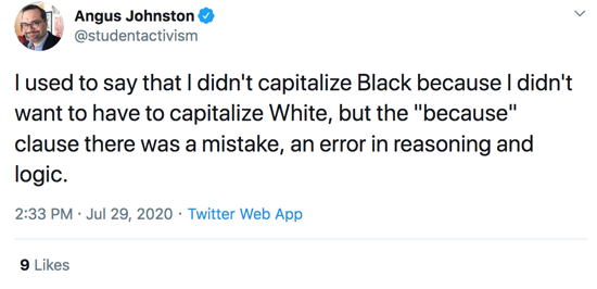 "I used to say that I didn't capitalize Black because I didn't want to have to capitalize White, but the ""because"" clause there was a mistake, an error in reasoning and logic."